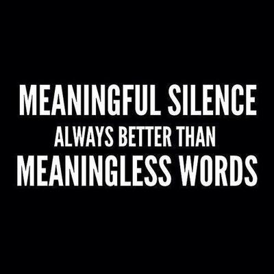 Meaningless Silence better than meaningless words